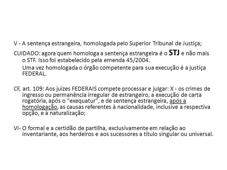 V - A sentença estrangeira, homologada pelo Superior Tribunal de Justiça;