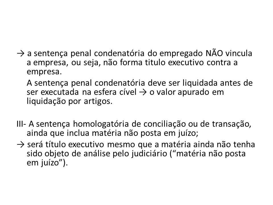 → a sentença penal condenatória do empregado NÃO vincula a empresa, ou seja, não forma titulo executivo contra a empresa.