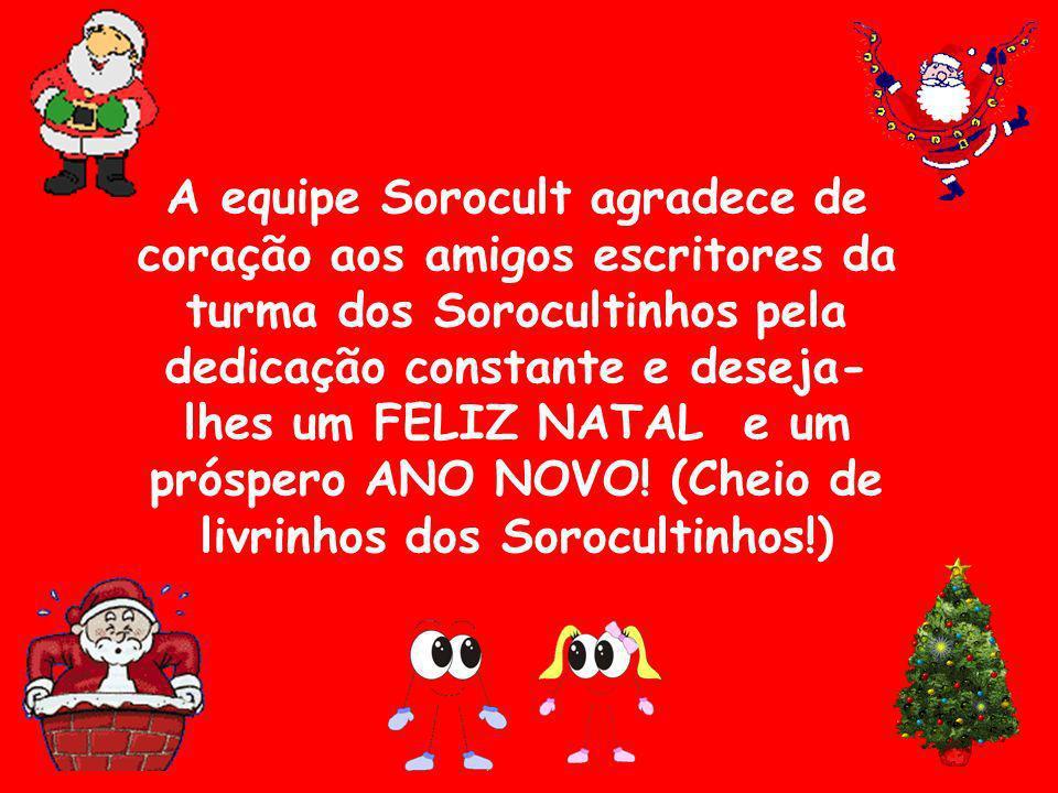 A equipe Sorocult agradece de coração aos amigos escritores da turma dos Sorocultinhos pela dedicação constante e deseja-lhes um FELIZ NATAL e um próspero ANO NOVO.