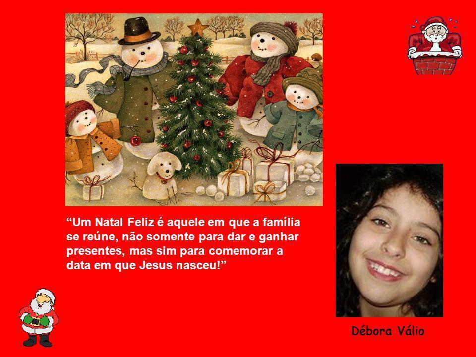 Um Natal Feliz é aquele em que a família se reúne, não somente para dar e ganhar presentes, mas sim para comemorar a data em que Jesus nasceu!