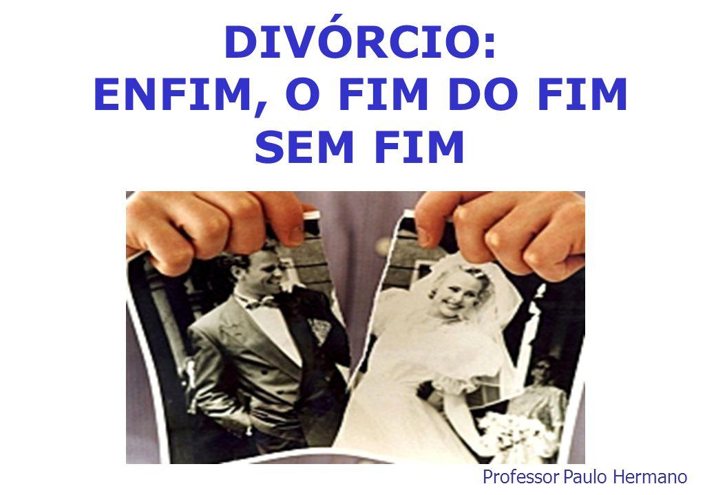 DIVÓRCIO: ENFIM, O FIM DO FIM SEM FIM