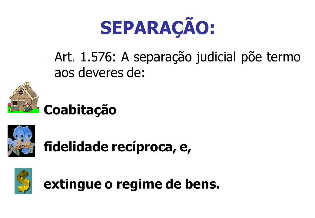SEPARAÇÃO: Art. 1.576: A separação judicial põe termo aos deveres de: