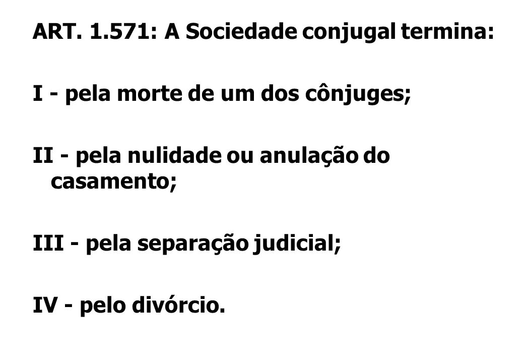 ART. 1.571: A Sociedade conjugal termina: