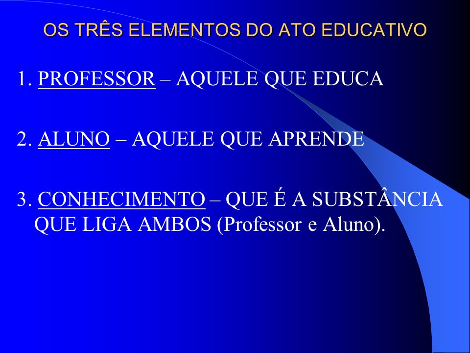 OS TRÊS ELEMENTOS DO ATO EDUCATIVO