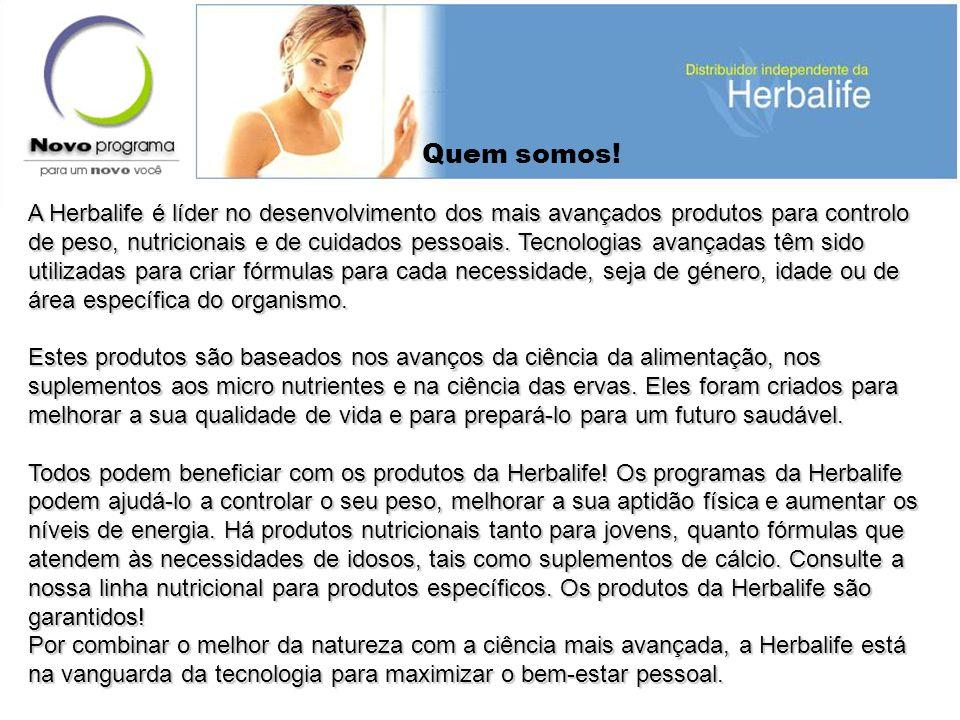 A Herbalife é líder no desenvolvimento dos mais avançados produtos para controlo de peso, nutricionais e de cuidados pessoais. Tecnologias avançadas têm sido utilizadas para criar fórmulas para cada necessidade, seja de género, idade ou de área específica do organismo.