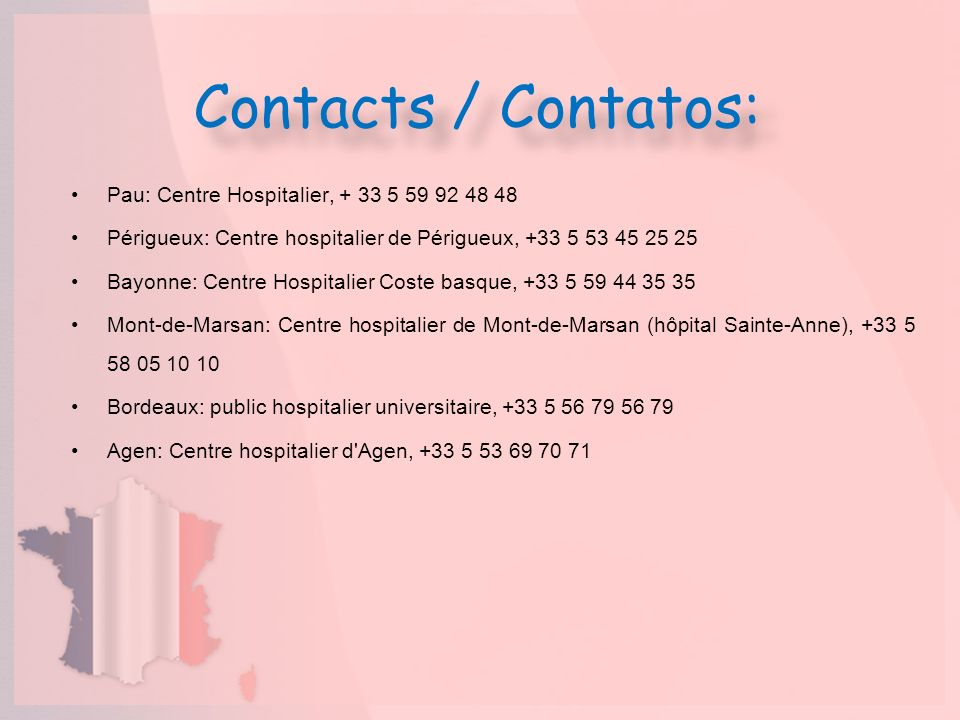 Contacts / Contatos: Pau: Centre Hospitalier, + 33 5 59 92 48 48