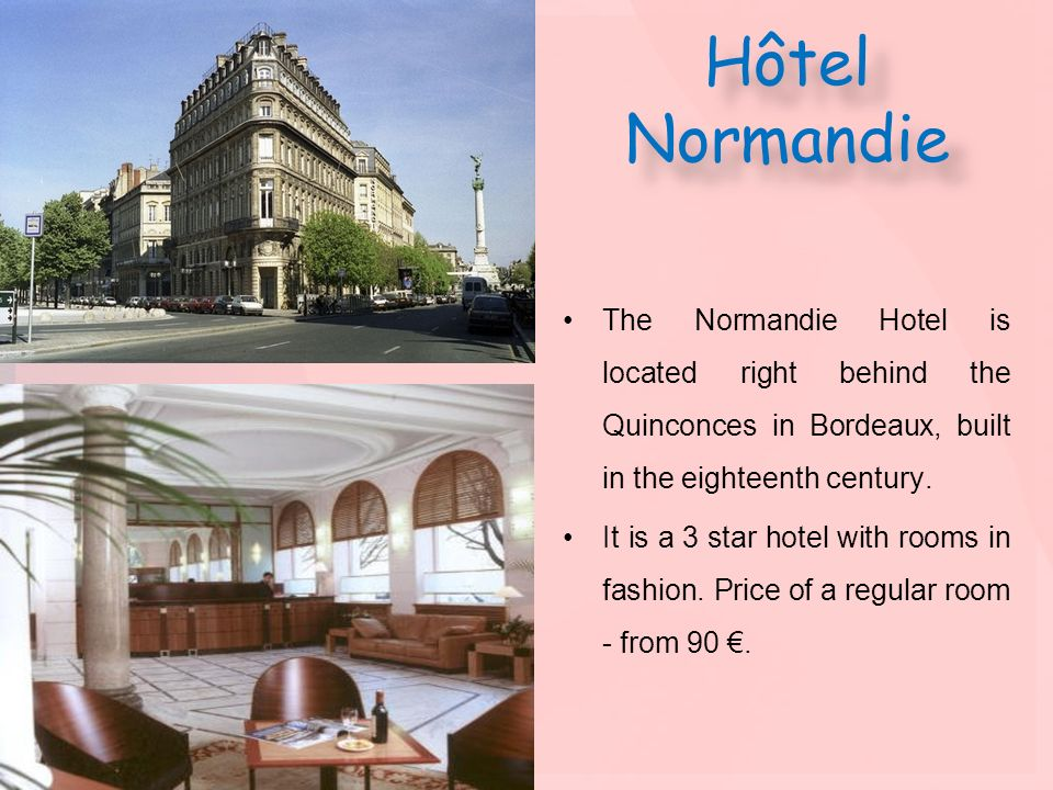 Hôtel NormandieThe Normandie Hotel is located right behind the Quinconces in Bordeaux, built in the eighteenth century.