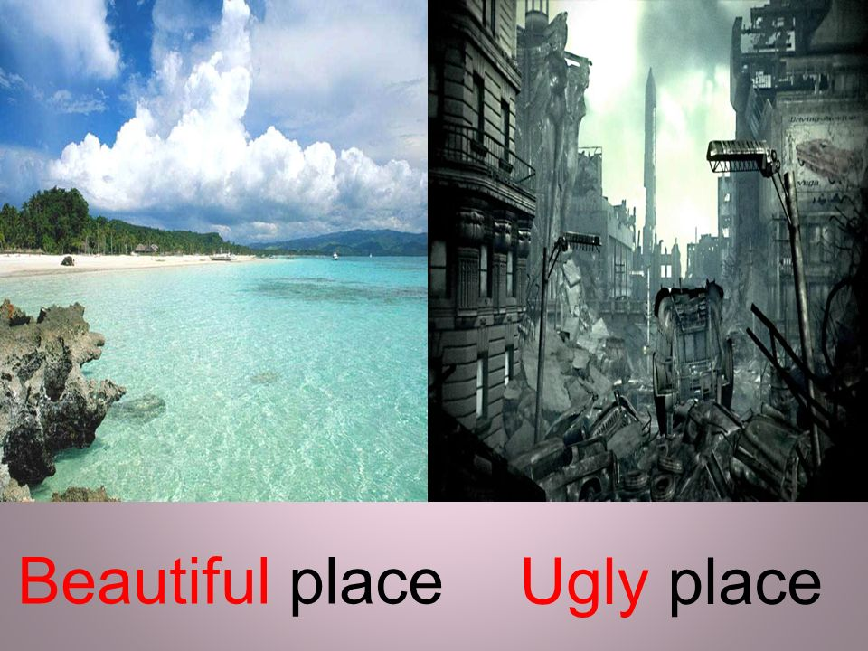 Beautiful place Ugly place