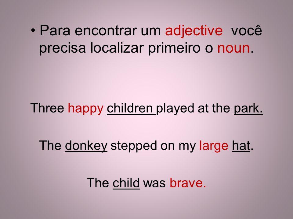 Para encontrar um adjective você precisa localizar primeiro o noun.