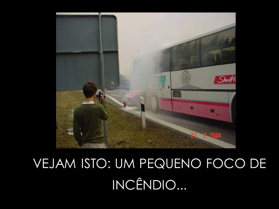 VEJAM ISTO: UM PEQUENO FOCO DE INCÊNDIO...