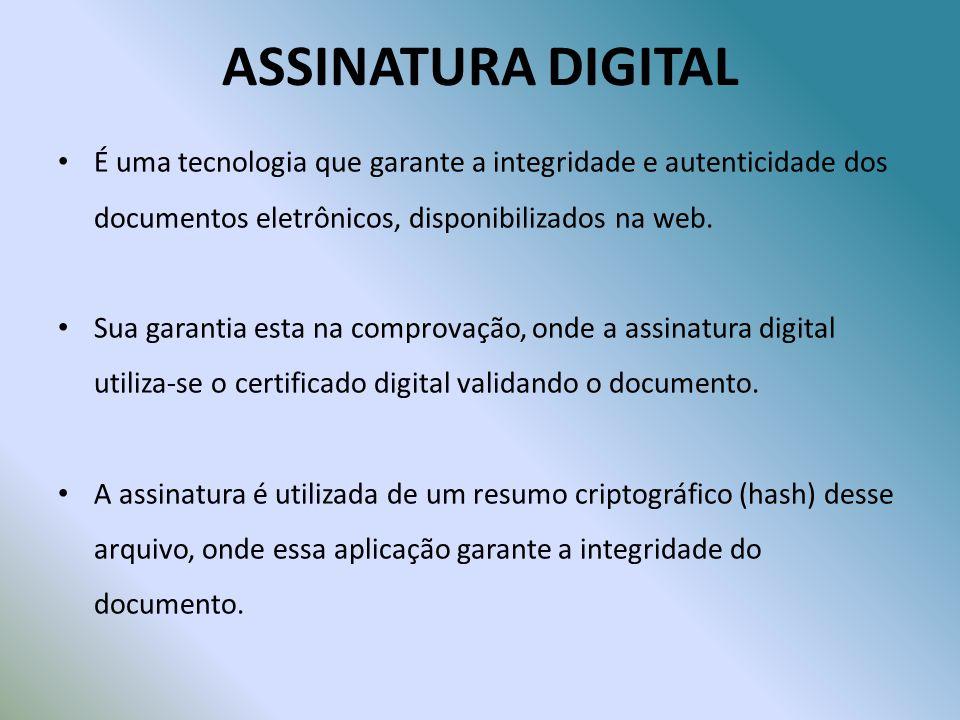 ASSINATURA DIGITAL É uma tecnologia que garante a integridade e autenticidade dos documentos eletrônicos, disponibilizados na web.