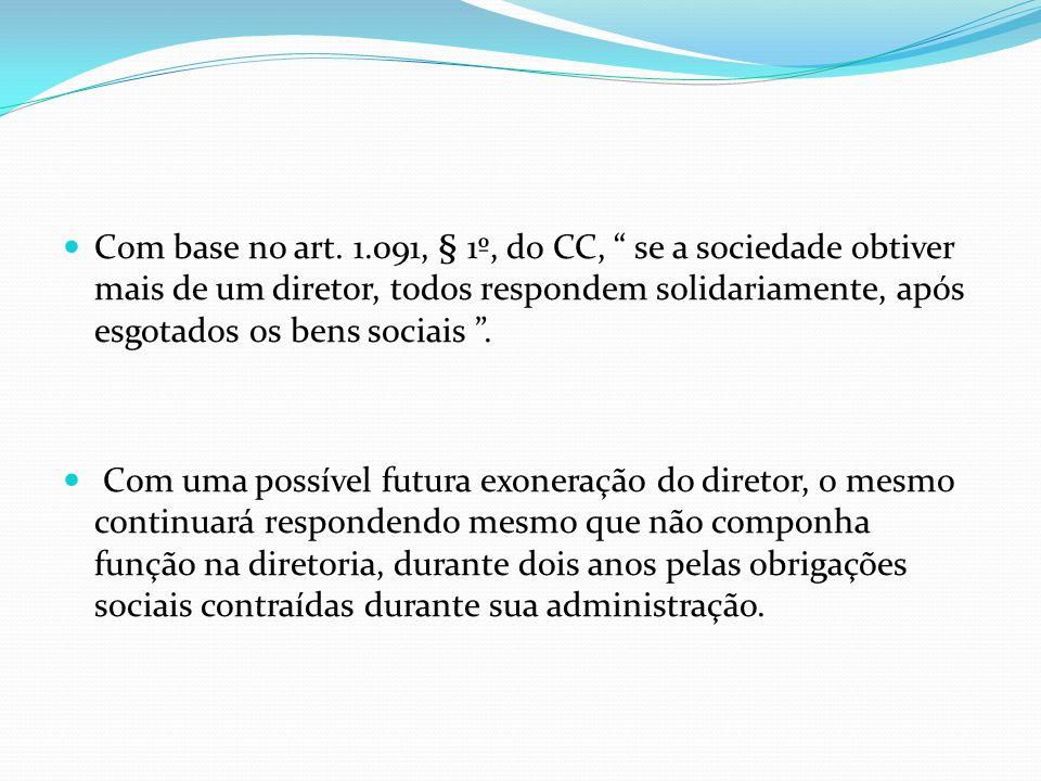 Com base no art. 1.091, § 1º, do CC, se a sociedade obtiver mais de um diretor, todos respondem solidariamente, após esgotados os bens sociais .