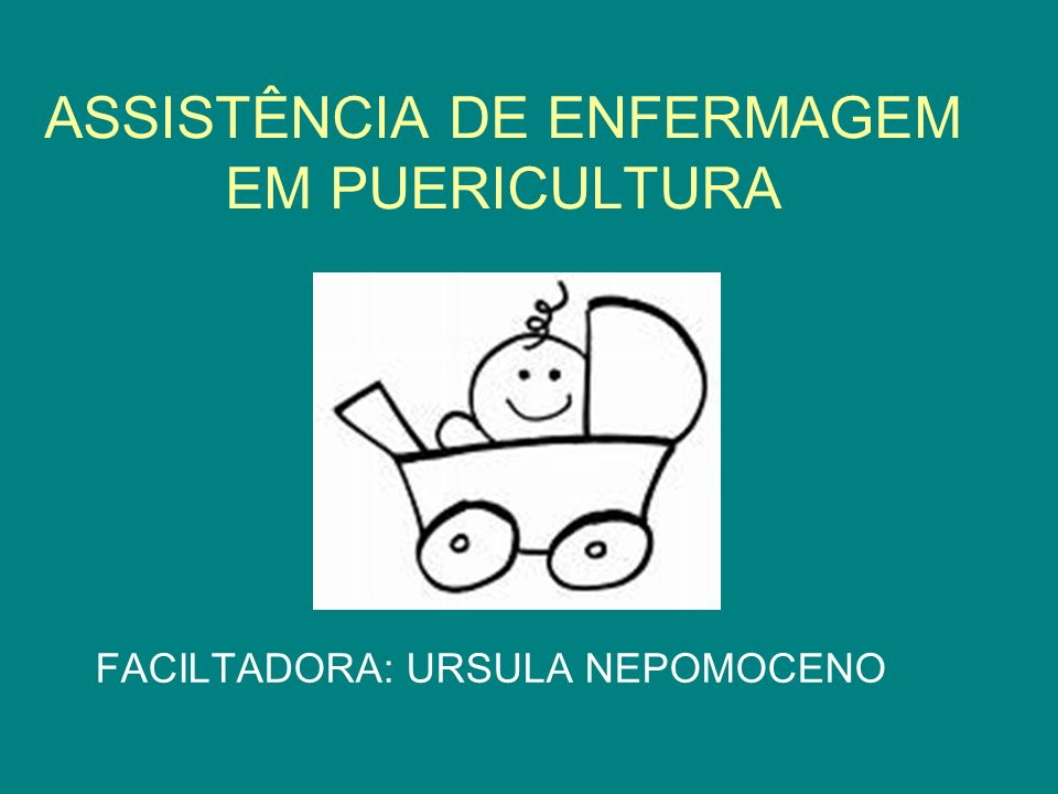 ASSISTÊNCIA DE ENFERMAGEM EM PUERICULTURA