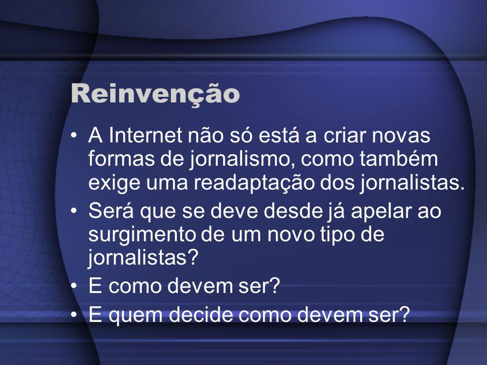 ReinvençãoA Internet não só está a criar novas formas de jornalismo, como também exige uma readaptação dos jornalistas.