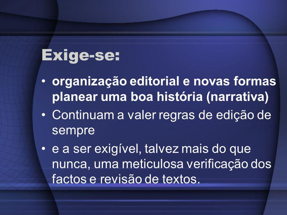 Exige-se:organização editorial e novas formas planear uma boa história (narrativa) Continuam a valer regras de edição de sempre.