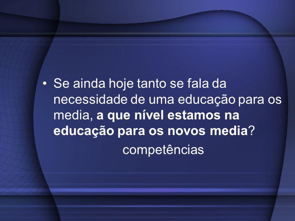 Se ainda hoje tanto se fala da necessidade de uma educação para os media, a que nível estamos na educação para os novos media