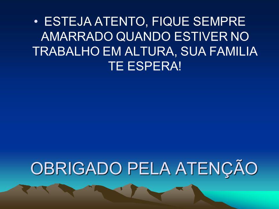 ESTEJA ATENTO, FIQUE SEMPRE AMARRADO QUANDO ESTIVER NO TRABALHO EM ALTURA, SUA FAMILIA TE ESPERA!