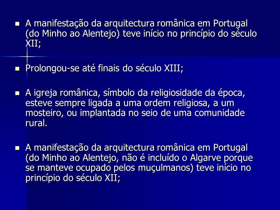 A manifestação da arquitectura românica em Portugal (do Minho ao Alentejo) teve início no princípio do século XII;