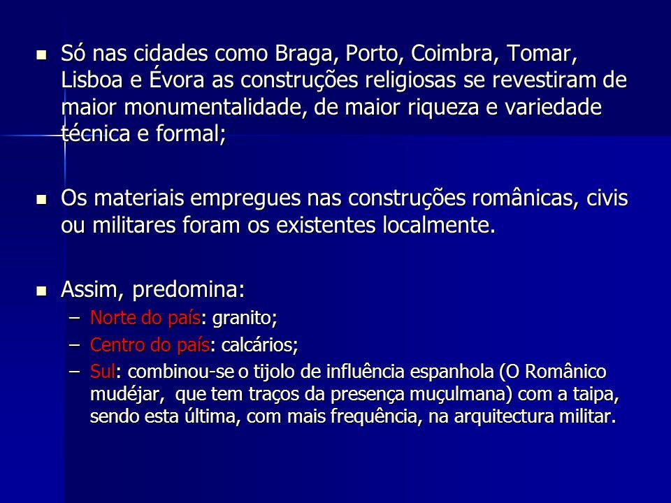 Só nas cidades como Braga, Porto, Coimbra, Tomar, Lisboa e Évora as construções religiosas se revestiram de maior monumentalidade, de maior riqueza e variedade técnica e formal;