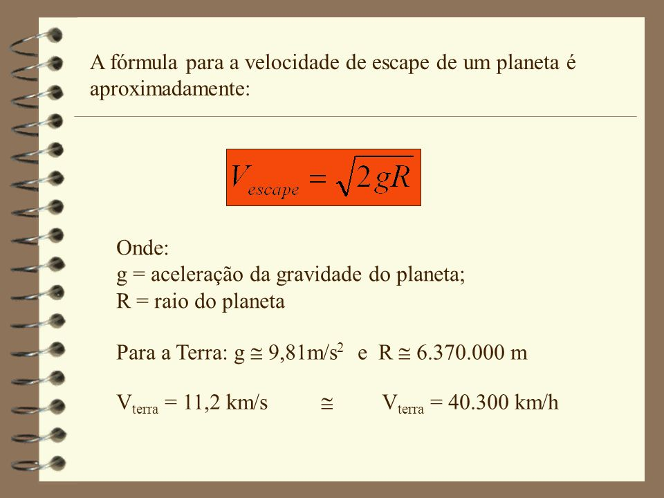 A fórmula para a velocidade de escape de um planeta é aproximadamente:
