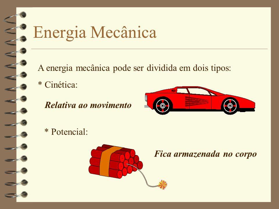 Energia Mecânica A energia mecânica pode ser dividida em dois tipos: