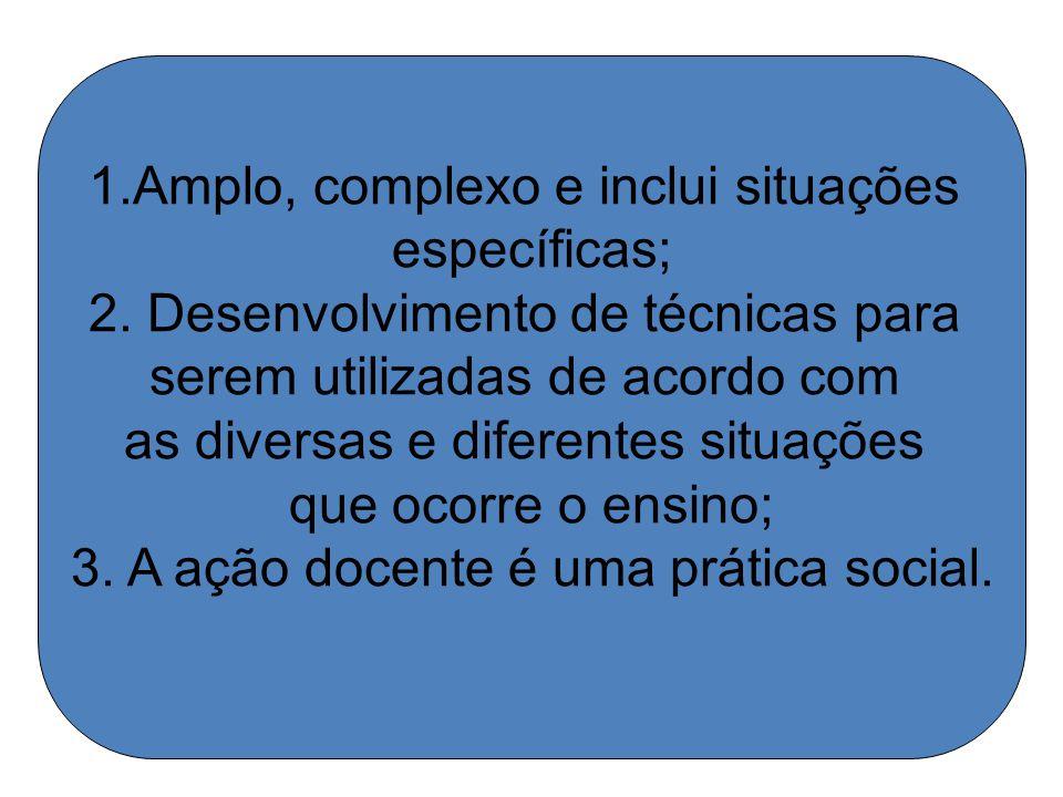 Amplo, complexo e inclui situações específicas;