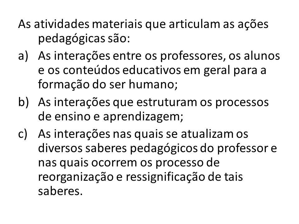 As atividades materiais que articulam as ações pedagógicas são:
