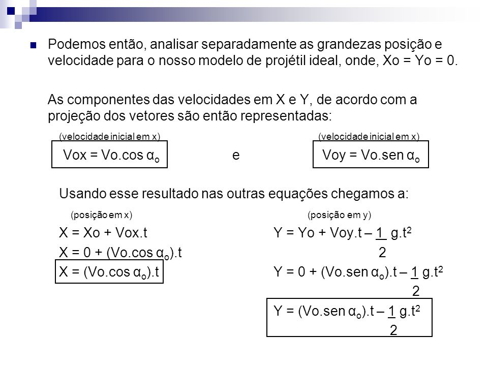 Podemos então, analisar separadamente as grandezas posição e velocidade para o nosso modelo de projétil ideal, onde, Xo = Yo = 0.