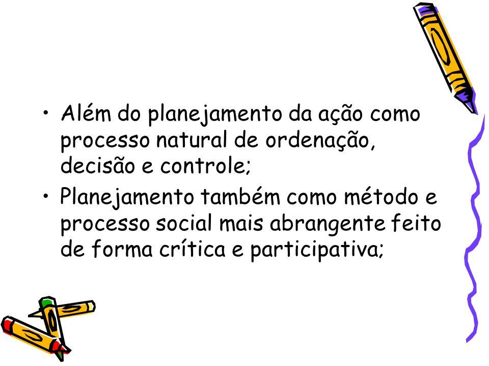 Além do planejamento da ação como processo natural de ordenação, decisão e controle;