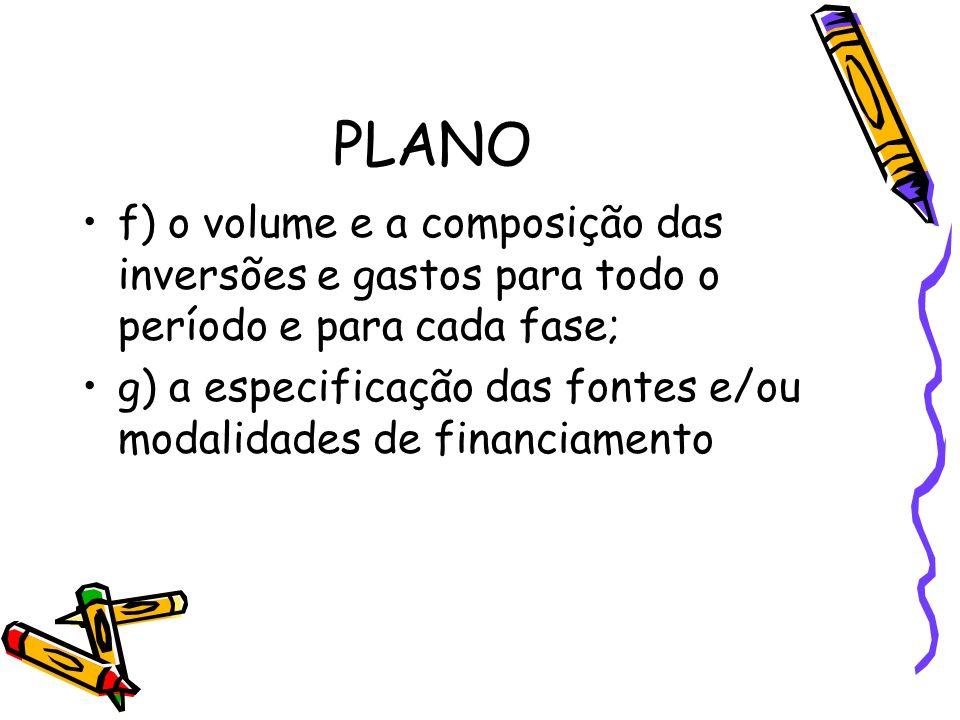 PLANO f) o volume e a composição das inversões e gastos para todo o período e para cada fase;