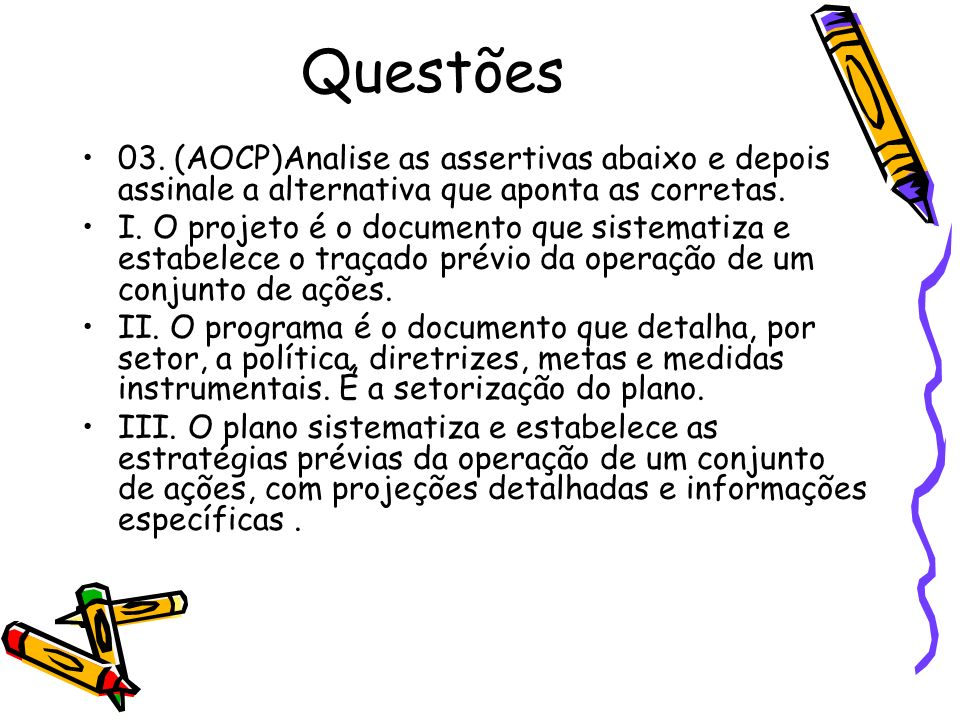 Questões03. (AOCP)Analise as assertivas abaixo e depois assinale a alternativa que aponta as corretas.
