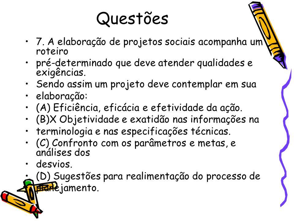 Questões 7. A elaboração de projetos sociais acompanha um roteiro