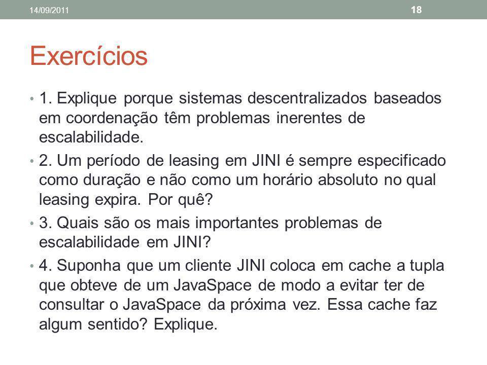 14/09/2011 Exercícios. 1. Explique porque sistemas descentralizados baseados em coordenação têm problemas inerentes de escalabilidade.