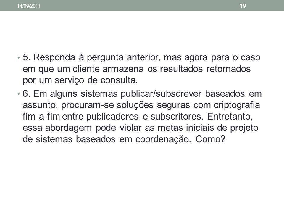 14/09/2011 5. Responda à pergunta anterior, mas agora para o caso em que um cliente armazena os resultados retornados por um serviço de consulta.
