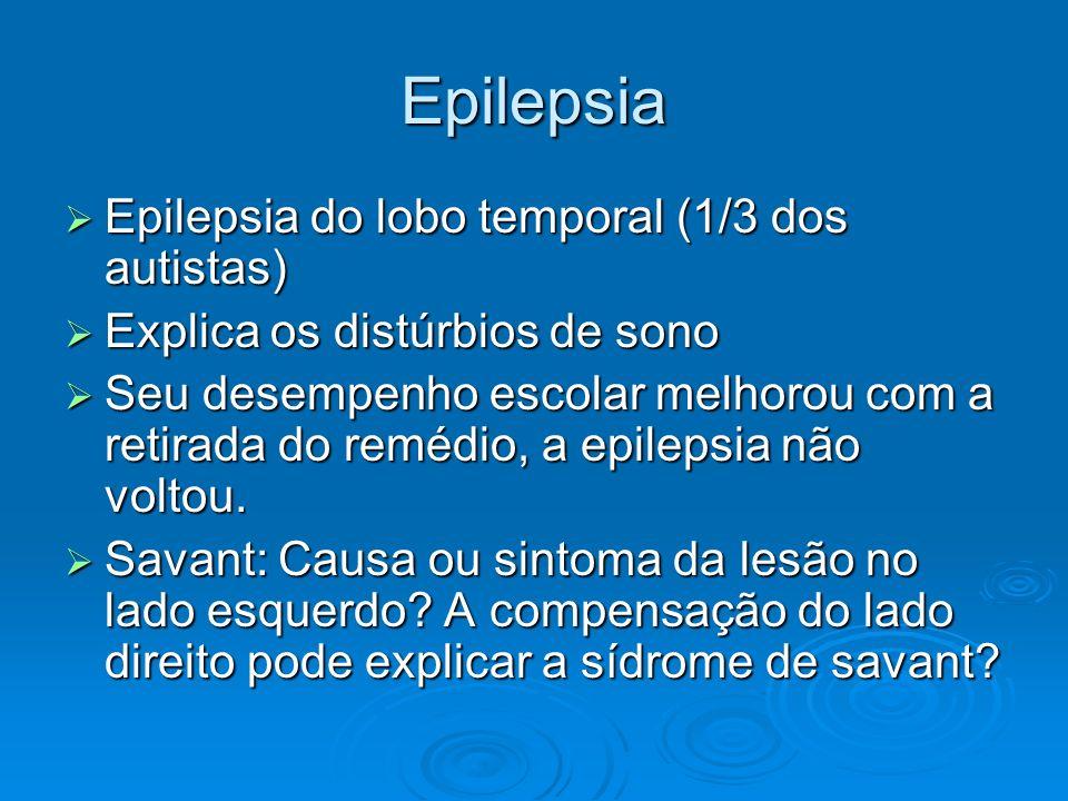 Epilepsia Epilepsia do lobo temporal (1/3 dos autistas)