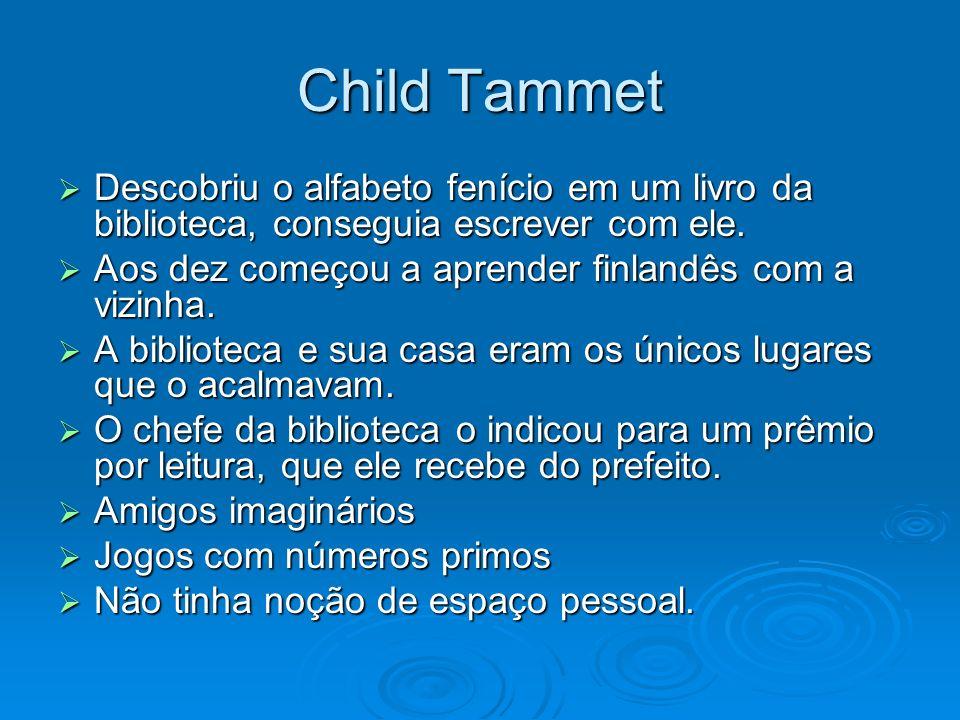 Child Tammet Descobriu o alfabeto fenício em um livro da biblioteca, conseguia escrever com ele. Aos dez começou a aprender finlandês com a vizinha.