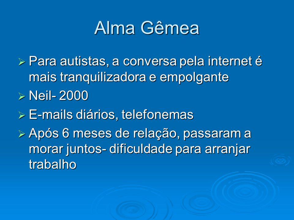 Alma Gêmea Para autistas, a conversa pela internet é mais tranquilizadora e empolgante. Neil- 2000.