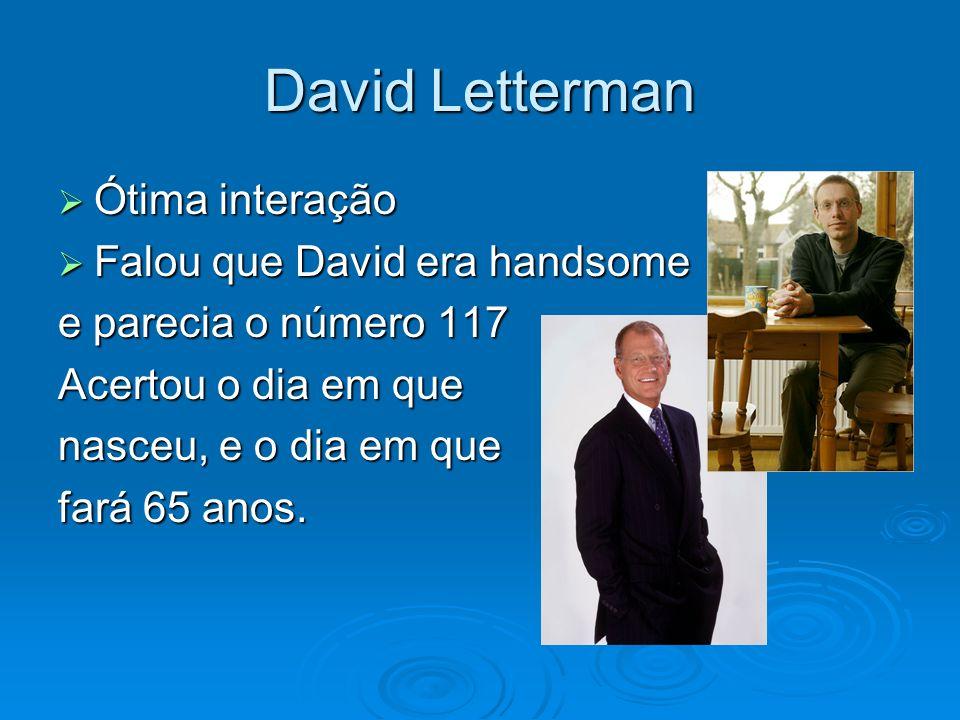 David Letterman Ótima interação Falou que David era handsome