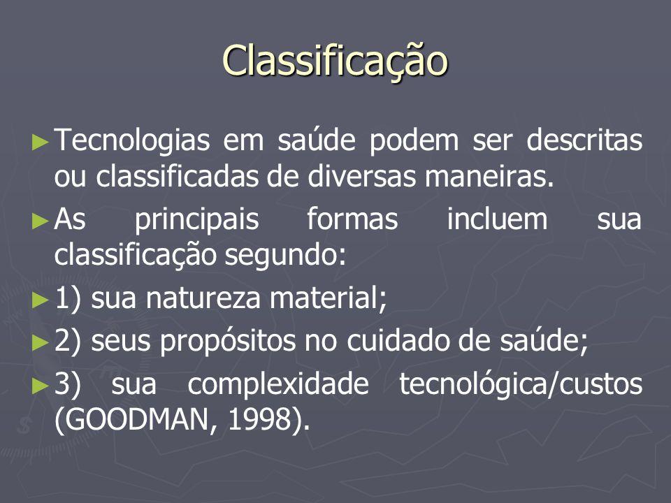 ClassificaçãoTecnologias em saúde podem ser descritas ou classificadas de diversas maneiras. As principais formas incluem sua classificação segundo: