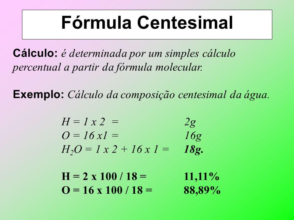 Fórmula Centesimal Cálculo: é determinada por um simples cálculo percentual a partir da fórmula molecular.