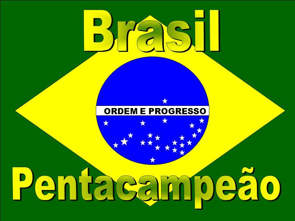 ORDEM E PROGRESSO Brasil Pentacampeão