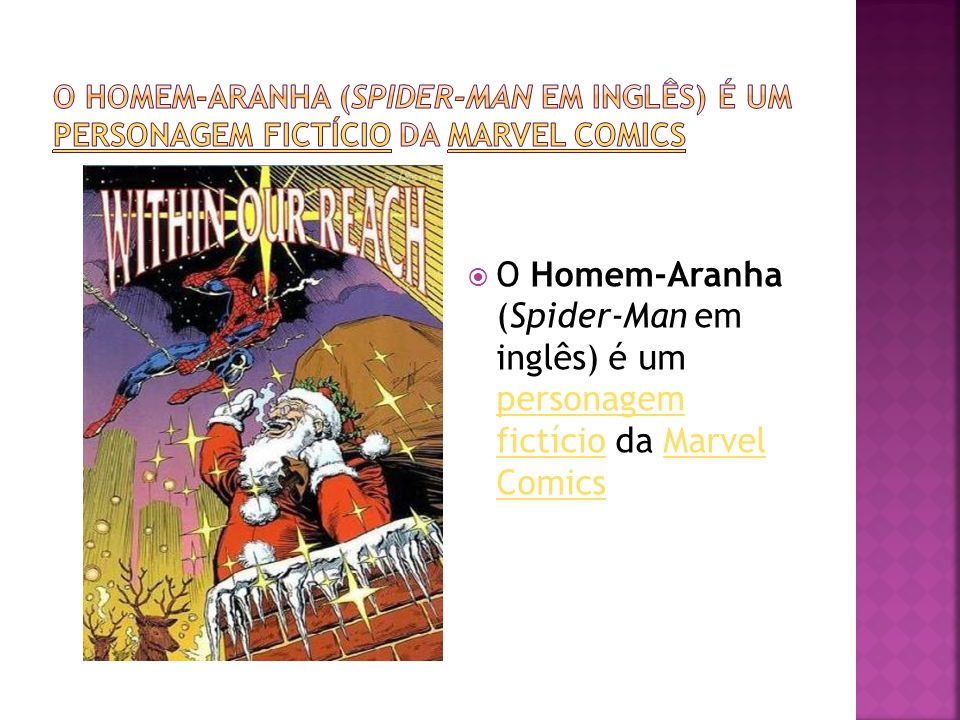 O Homem-Aranha (Spider-Man em inglês) é um personagem fictício da Marvel Comics