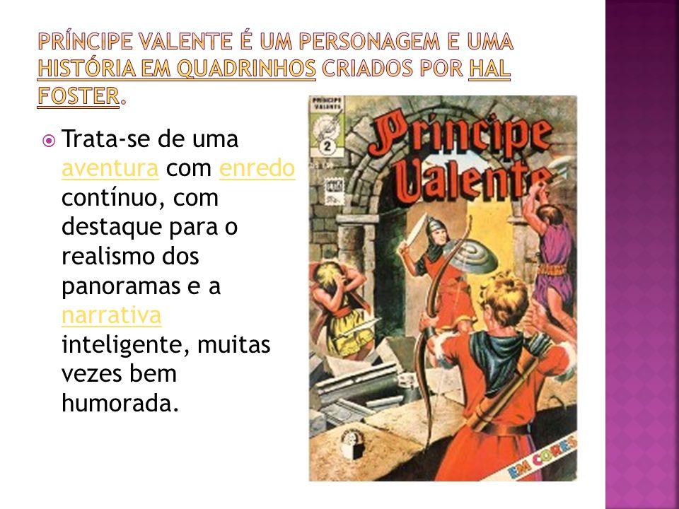 Príncipe Valente é um personagem e uma história em quadrinhos criados por Hal Foster.