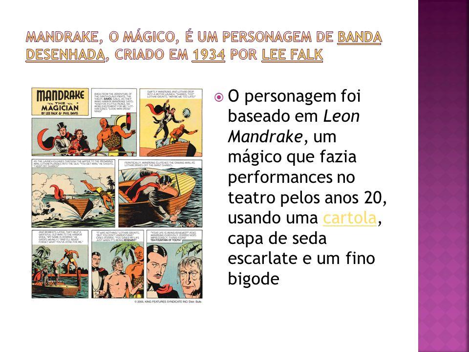 Mandrake, o mágico, é um personagem de banda desenhada, criado em 1934 por Lee Falk
