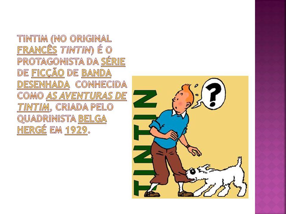 Tintim (no original francês Tintin) é o protagonista da série de ficção de banda desenhada conhecida como As Aventuras de Tintim, criada pelo quadrinista belga Hergé em 1929.