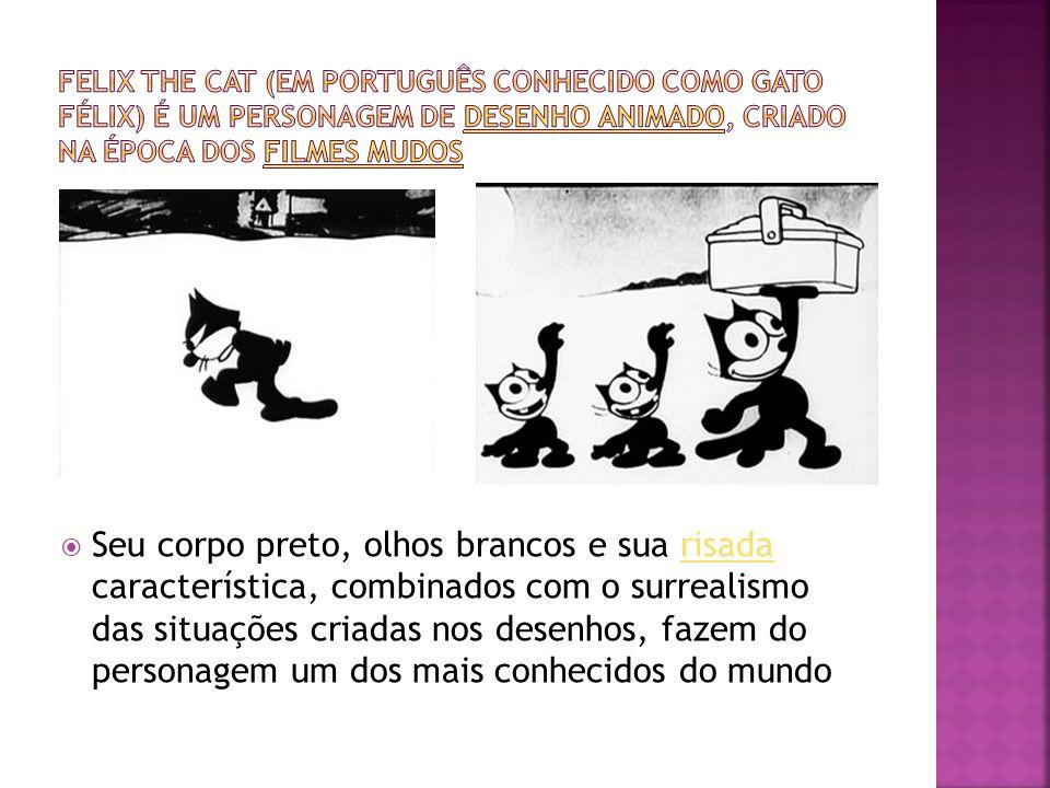 Felix the Cat (em português conhecido como Gato Félix) é um personagem de desenho animado, criado na época dos filmes mudos