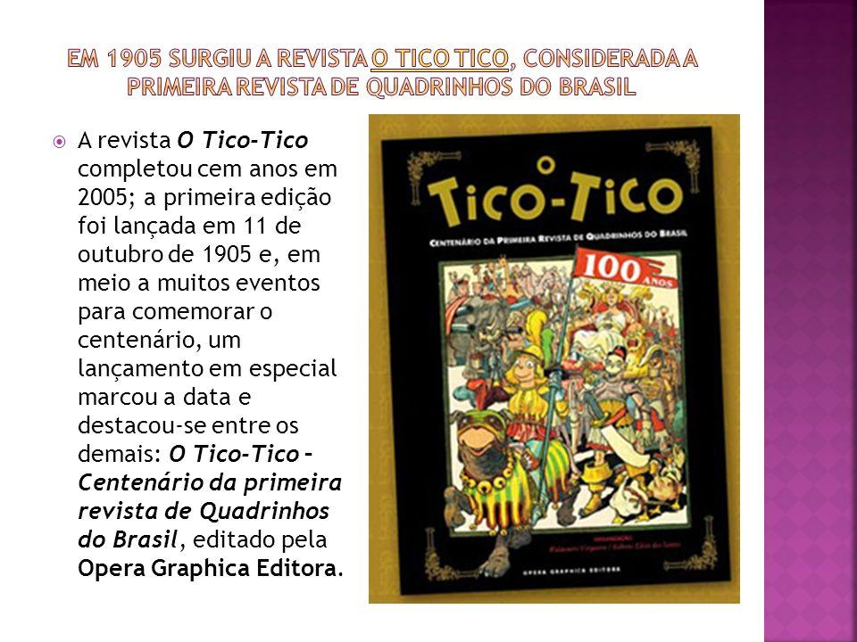 Em 1905 surgiu a revista O Tico Tico, considerada a primeira revista de quadrinhos do Brasil