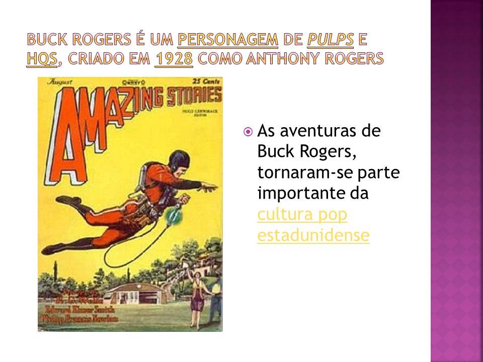 Buck Rogers é um personagem de pulps e HQs, criado em 1928 como Anthony Rogers