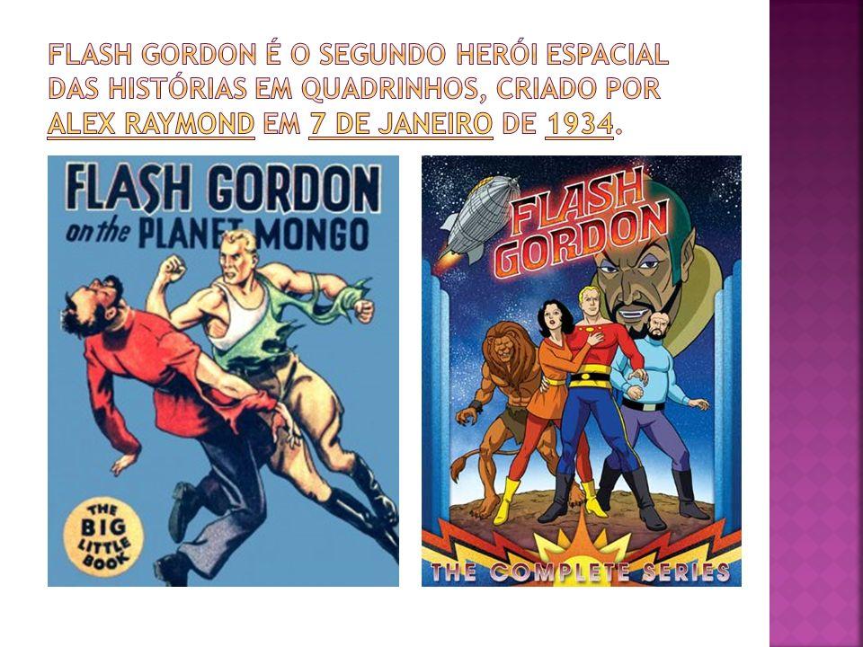 Flash Gordon é o segundo herói espacial das histórias em quadrinhos, criado por Alex Raymond em 7 de Janeiro de 1934.