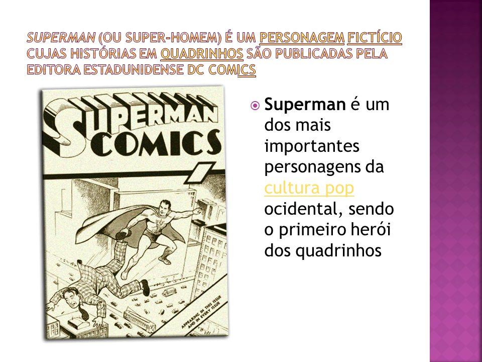 Superman (ou Super-Homem) é um personagem fictício cujas histórias em quadrinhos são publicadas pela editora estadunidense DC Comics
